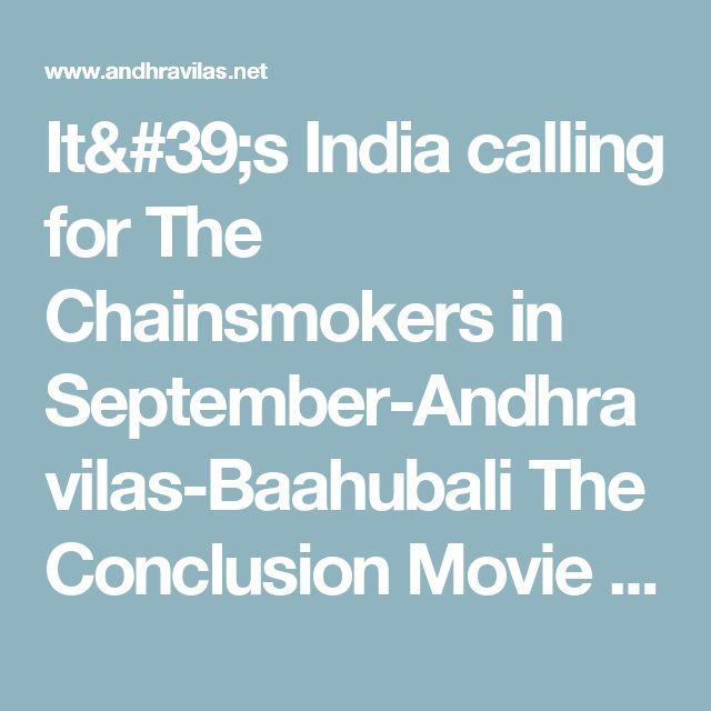 It's India calling for The Chainsmokers in September-Andhravilas-Baahubali The Conclusion Movie Review-Baahubali 2 Review - Prabhas  Baahubali 2 Movie Review - Baahubali 2 Live Updates - Baahubali 2 Movie Updates - Baahubali 2 Film Review - Baahubali 2 Cinema Review - Baahubali 2 Review and Rating - Prabhas Baahubali 2 Review - Baahubali 2 Telugu Movie Live Updates