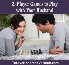 A list of 20 Games for Two People You Can Play with your Husband! BEST LIST EVER!!!!!!!!!!! To Love Honor and Vacuum