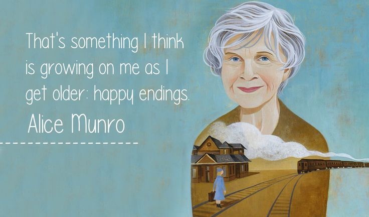 "Today's Advice: ""That's something I think is growing on me as I get older: happy endings."" Alice Munro. #Quote"