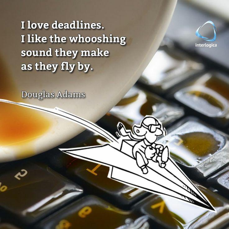 """""""Adoro le scadenze. Mi piace sentire il loro fruscio quando volano sopra la mia testa""""  Douglas Adams #geek #quote #nerd   Interlogica: Persone, Idee e Sistemi Software per il Business"""