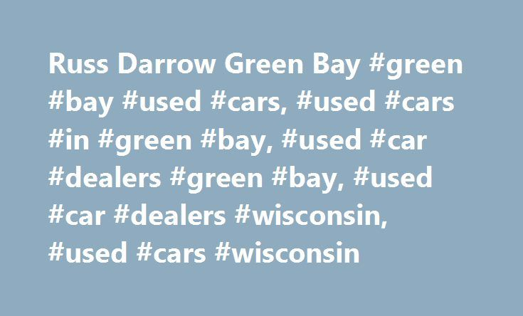Russ Darrow Green Bay #green #bay #used #cars, #used #cars #in #green #bay, #used #car #dealers #green #bay, #used #car #dealers #wisconsin, #used #cars #wisconsin http://money.nef2.com/russ-darrow-green-bay-green-bay-used-cars-used-cars-in-green-bay-used-car-dealers-green-bay-used-car-dealers-wisconsin-used-cars-wisconsin/  # Sales Department Monday 9:00 am – 7:45 pm Tuesday 9:00 am – 8:00 pm Wednesday 9:00 am – 8:00 pm Thursday 9:00 am – 8:00 pm Friday 9:00 am – 8:00 pm Saturday 9:00 am –…