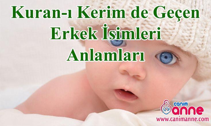 Erkek İsimleri, Erkek bebek isimleri http://www.canimanne.com/erkek-isimleri-erkek-bebek-isimleri.html Kuranda Geçen Erkek İsimleri