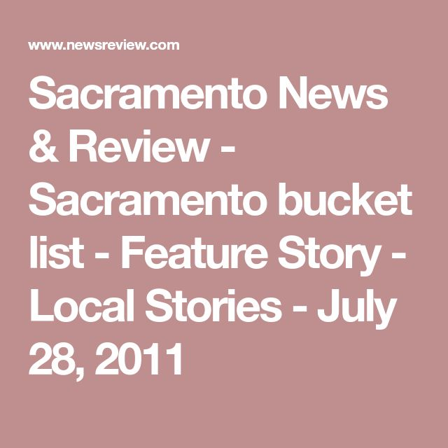 Sacramento News & Review - Sacramento bucket list - Feature Story - Local Stories - July 28, 2011