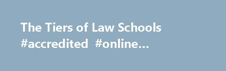 The Tiers of Law Schools #accredited #online #universities http://laws.nef2.com/2017/04/28/the-tiers-of-law-schools-accredited-online-universities/  #law school tiers # The Tiers of Law Schools Law school is an ambitious and costly endeavor. When putting so much time and money into a law degree, law students want to ensure their investment pays off with employment at a reputable law firm. One of the ways students do this is to seek admission at top-tier law schools. But how is this top tier…