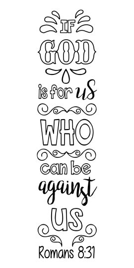 """Romans 8:31 """"If God is for us, who can be against us"""""""