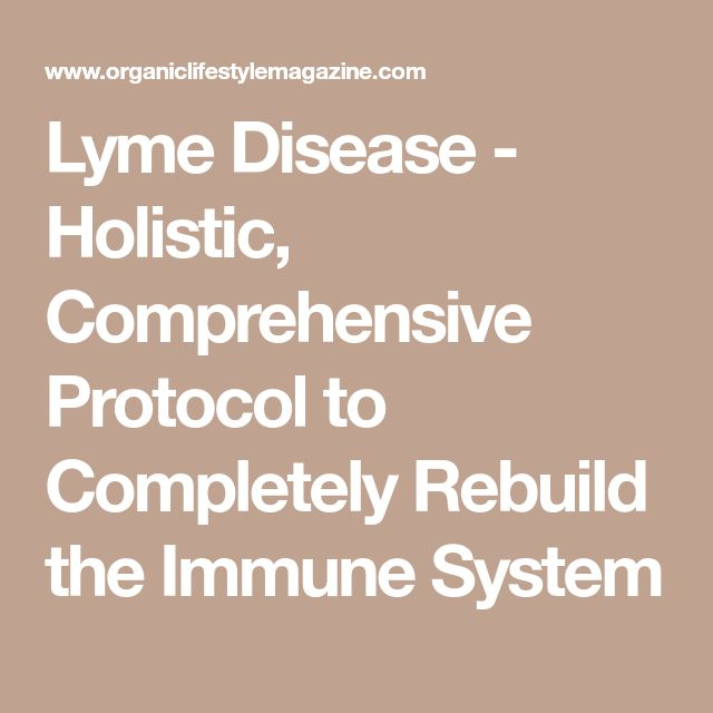 Lyme Disease - Holistic, Comprehensive Protocol to Completely Rebuild the Immune System
