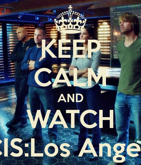 Keep calm and watch NCIS Los Angeles!!! ♥♥♥♥♥