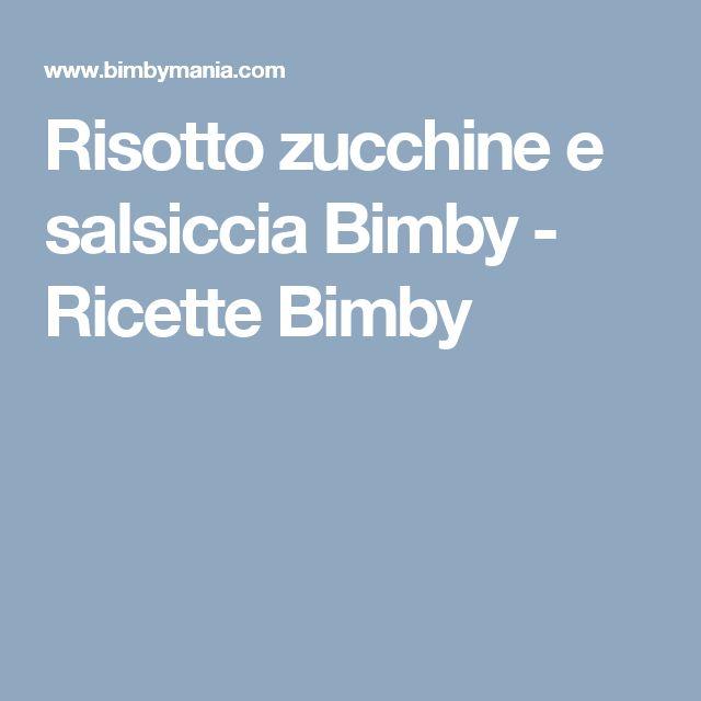 Risotto zucchine e salsiccia Bimby - Ricette Bimby