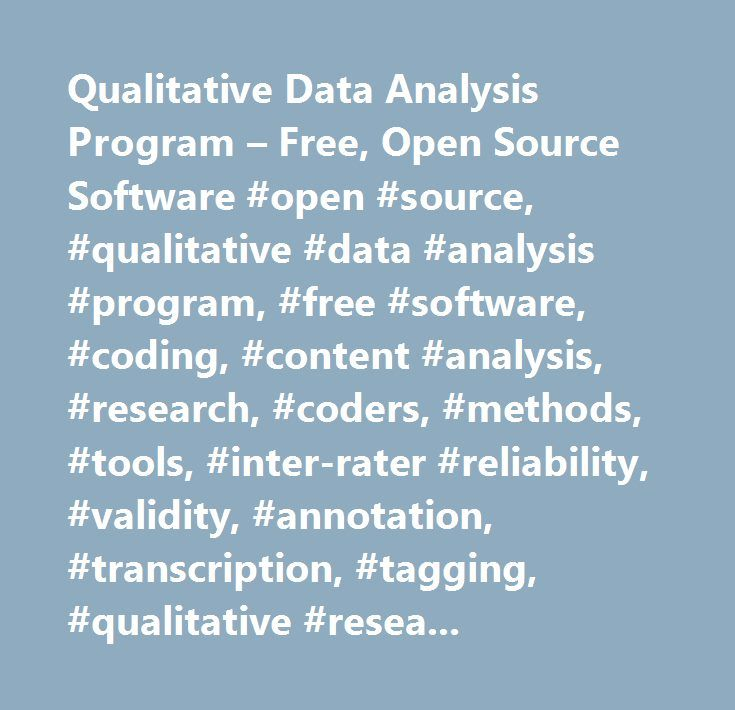 Qualitative Data Analysis Program – Free, Open Source Software #open #source, #qualitative #data #analysis #program, #free #software, #coding, #content #analysis, #research, #coders, #methods, #tools, #inter-rater #reliability, #validity, #annotation, #transcription, #tagging, #qualitative #research, #qualitative #software…