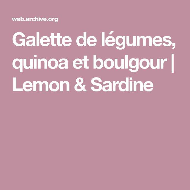 Galette de légumes, quinoa et boulgour   Lemon & Sardine