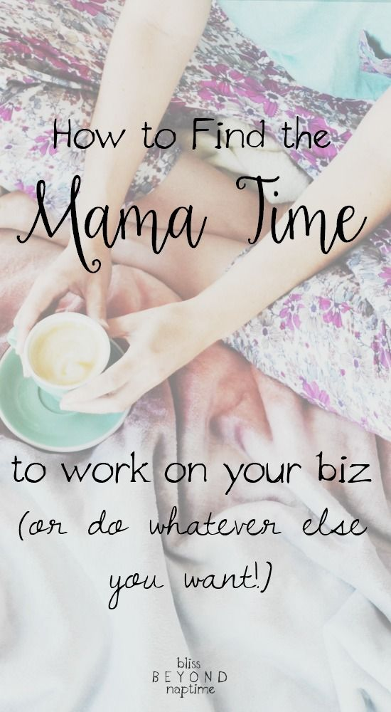 How to Find the Mama Time To Work On Your #BIz // Bliss Beyond Naptime -- #mompreneur