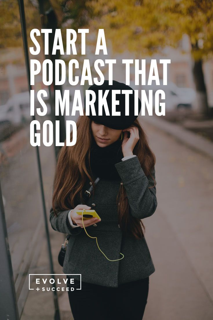 Start a Podcast that is Marketing Gold - Evolve and Succeed : Evolve and Succeed