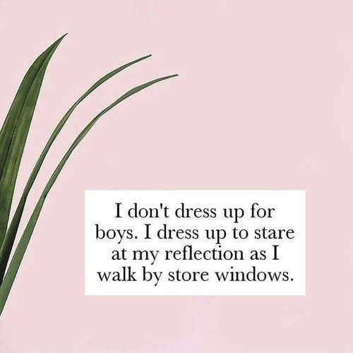 """Literally, Darling on Instagram: """"I don't dress up for boys. I dress up to stare at my reflection as I walk by store windows."""