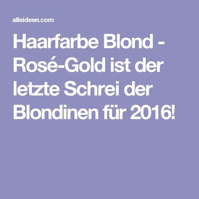 Haarfarbe Blond - Rosé-Gold ist der letzte Schrei der Blondinen für 2016!