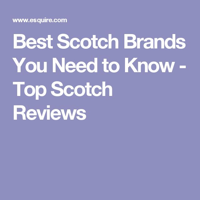 Best Scotch Brands You Need to Know - Top Scotch Reviews