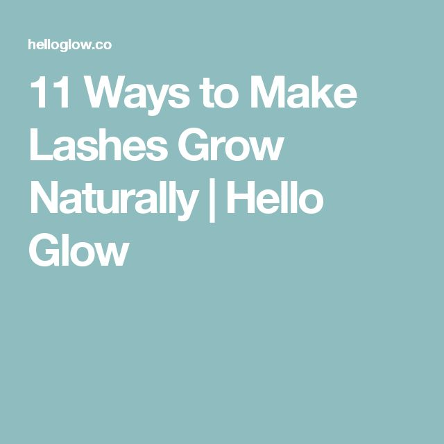 11 Ways to Make Lashes Grow Naturally | Hello Glow