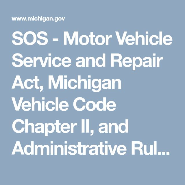 SOS - Motor Vehicle Service and Repair Act, Michigan Vehicle Code Chapter II, and Administrative Rules