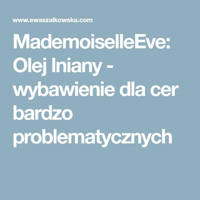 MademoiselleEve: Olej lniany - wybawienie dla cer bardzo problematycznych