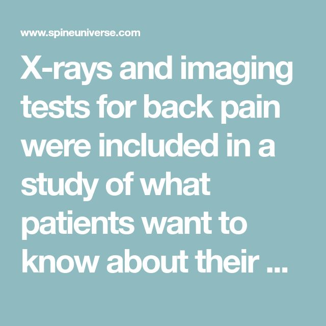 X-rays and imaging tests for back pain were included in a study of what patients want to know about their procedure, radiation exposure, and how they prefer to receive information.