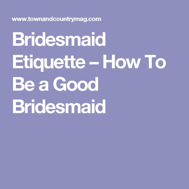Bridesmaid Etiquette – How To Be a Good Bridesmaid