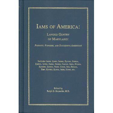 Iams of America: Landed Gentry of Maryland: Patriots, Pioneers, and Successful Americans