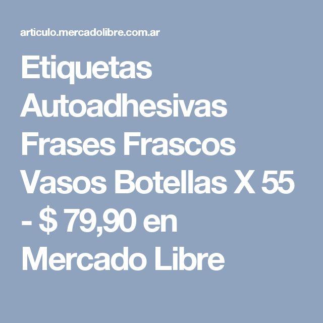 Etiquetas Autoadhesivas Frases Frascos Vasos Botellas X 55 - $ 79,90 en Mercado Libre
