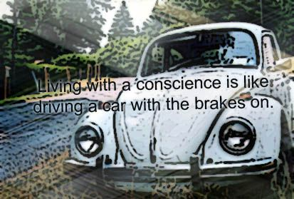living with a conscience is like driving a car with the brakes on - car quotes