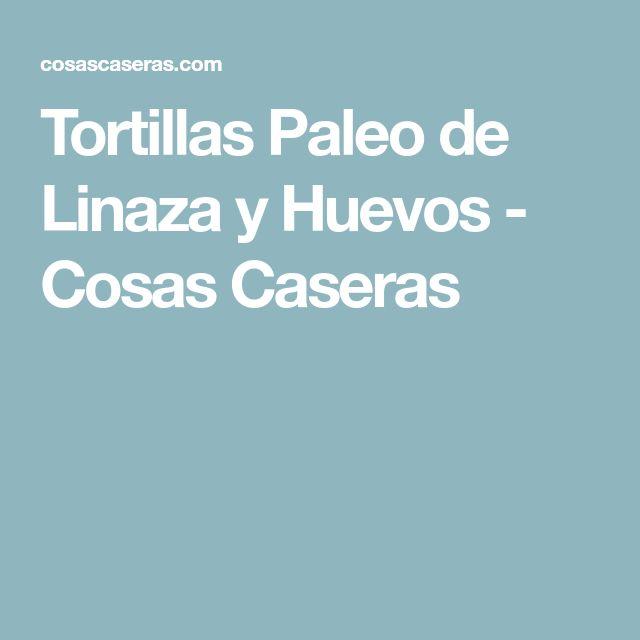 Tortillas Paleo de Linaza y Huevos - Cosas Caseras