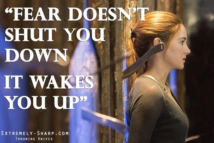 Divergent movie quotes: Fear doesn't shut you down; it wakes you up - Tris || Divergent quotes Tris