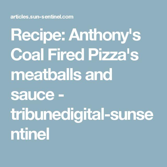 Recipe: Anthony's Coal Fired Pizza's meatballs and sauce - tribunedigital-sunsentinel