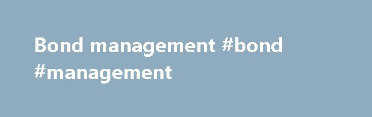 Bond management #bond #management http://arizona.remmont.com/bond-management-bond-management/  # BREAKING DOWN 'Bond' Bonds are commonly referred to as fixed-income securities and are one of the three main generic asset classes. along with stocks (equities) and cash equivalents. Many corporate and government bonds are publicly traded on exchanges, while others are traded only over-the-counter (OTC). How Bonds Work When companies or other entities need to raise money to finance new projects…