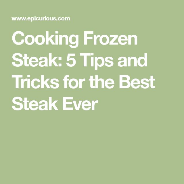 Cooking Frozen Steak: 5 Tips and Tricks for the Best Steak Ever