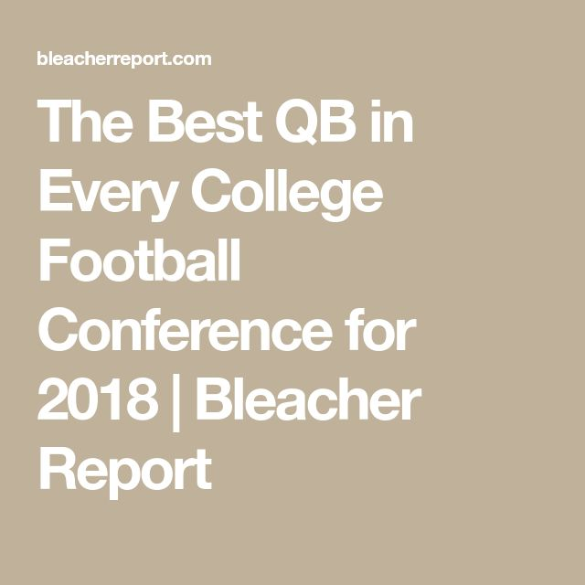 The Best QB in Every College Football Conference for 2018   Bleacher Report