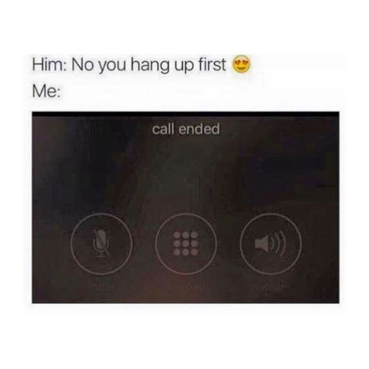 "Yup! I don't have time for the ""you hang up."" ""No you hang up first"" game!"