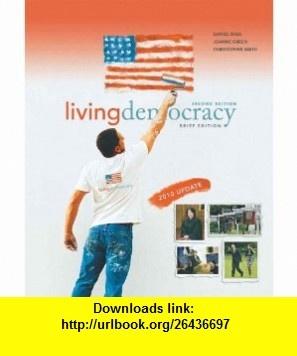 Living Democracy, 2010 Update, Brief National Version (2nd Edition) (9780205781676) Daniel M. Shea, Joanne Connor Green, Christopher E. Smith , ISBN-10: 0205781675  , ISBN-13: 978-0205781676 ,  , tutorials , pdf , ebook , torrent , downloads , rapidshare , filesonic , hotfile , megaupload , fileserve