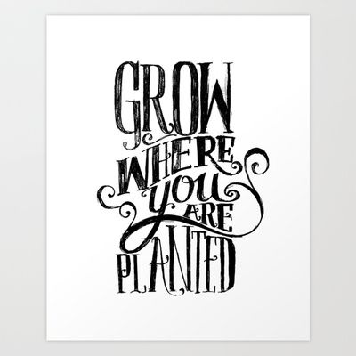 Grow Where You Are Planted Art Print by Matthew Taylor Wilson - $18.00