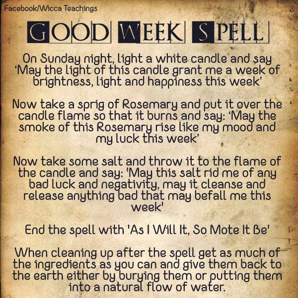 A spell to give yourself a good week, I often do this if I have been a bit down on my luck and need a brighter outlook on life.  https://www.facebook.com/pages/Wicca-Teachings/127815357367419