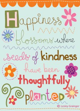 HAPPINESS blossoms where seeds of kindness have been thoughtfully planted.