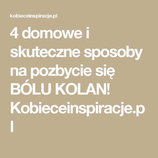 4 domowe i skuteczne sposoby na pozbycie się BÓLU KOLAN! Kobieceinspiracje.pl