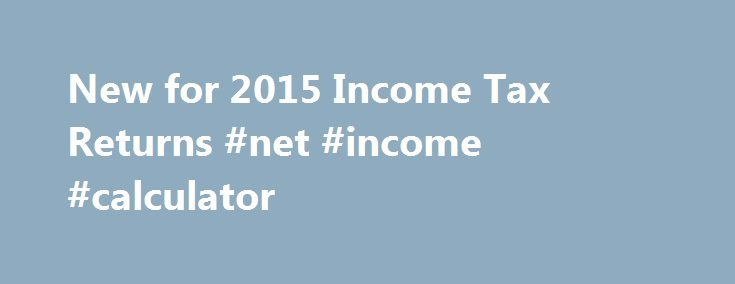 New for 2015 Income Tax Returns #net #income #calculator http://incom.remmont.com/new-for-2015-income-tax-returns-net-income-calculator/  #income tax returns online # New for 2015 Income Tax Returns Filing Deadline The filing deadline for the Tax Year 2015 income tax return is April 18, 2016. The District of Columbia observes Emancipation Day on Friday, April 15 when April 16 is a Saturday. This makes Monday, April 18, 2016 the deadline for filing Continue Reading