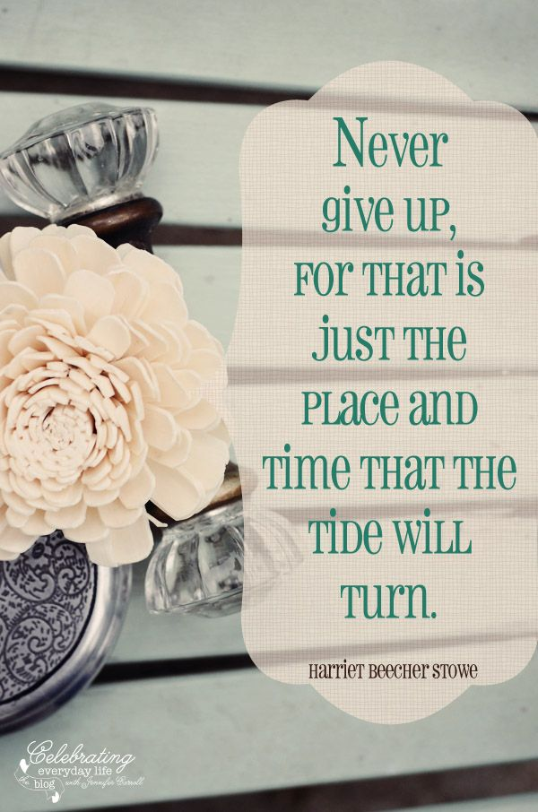 """""""Never give up, for that is just the place and time that the tide will turn."""""""