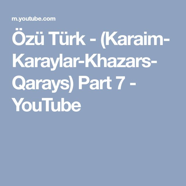 Özü Türk - (Karaim- Karaylar-Khazars- Qarays) Part 7 - YouTube