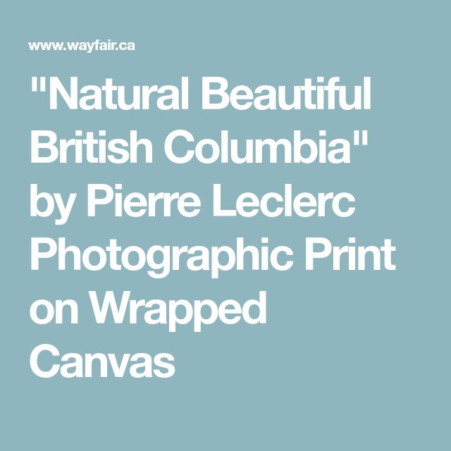 """""""Natural Beautiful British Columbia"""" by Pierre Leclerc Photographic Print on Wrapped Canvas"""