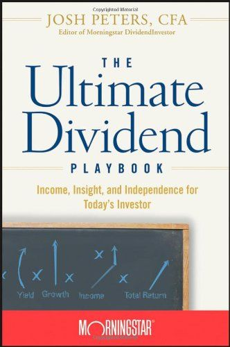 The Ultimate Dividend Playbook: Income, Insight and Independence for Today's Investor by Morningstar Inc.
