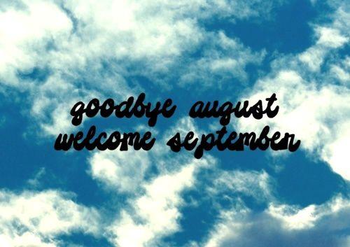 goodbye august, welcome september