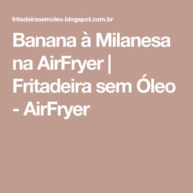 Banana à Milanesa na AirFryer | Fritadeira sem Óleo - AirFryer