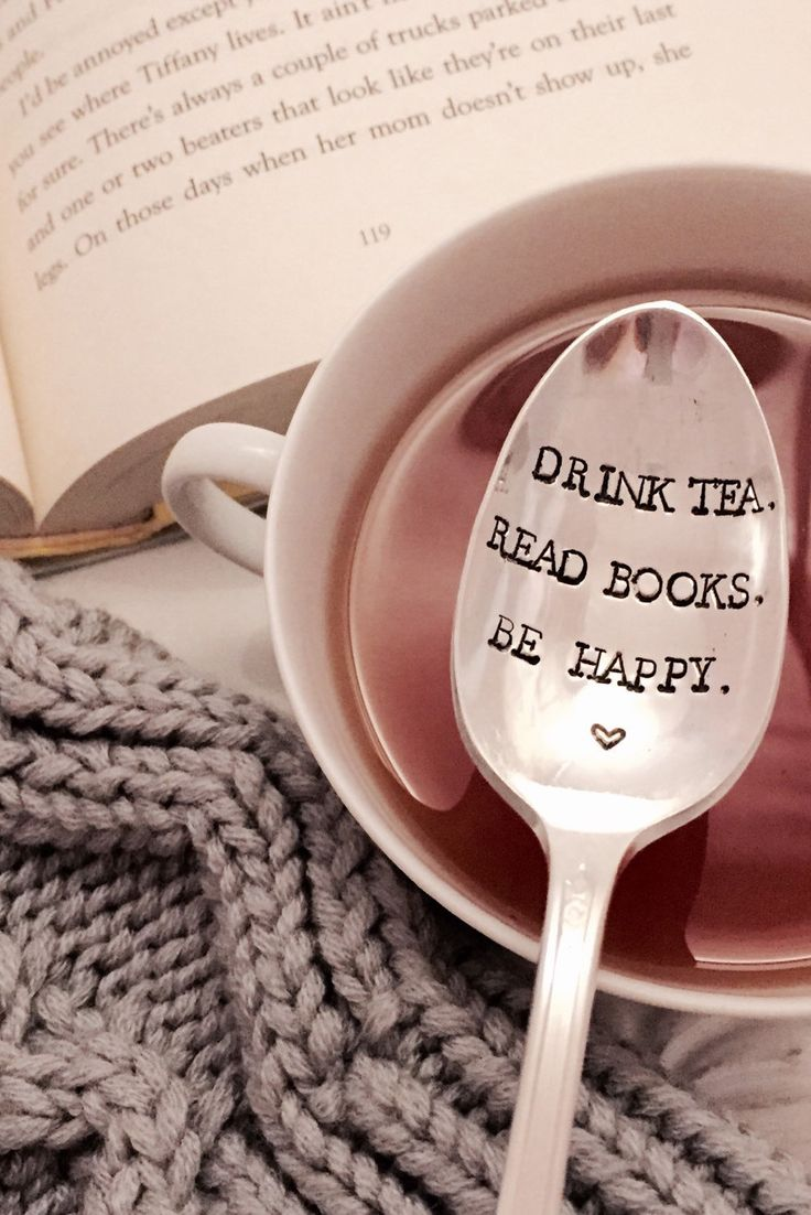 Drink tea. Read books. Be happy.