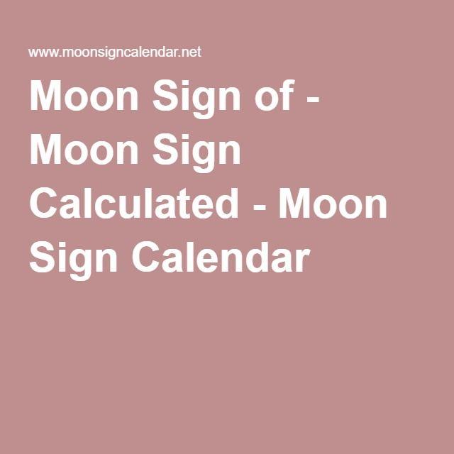 Moon Sign of - Moon Sign Calculated - Moon Sign Calendar
