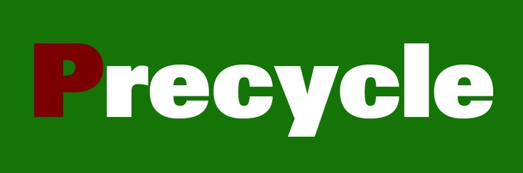 Precycling, thinking of ways to avoid waste before creating it, is more important than recycling. How do YOU precycle?