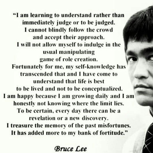 I am learning to understand rather than judge or to be judged,,I am happy because I am growing daily...... ~Bruce Lee